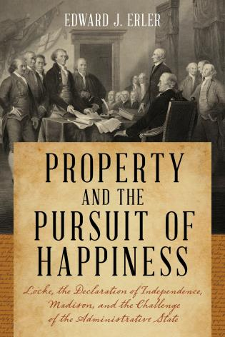 Cover image for the book Property and the Pursuit of Happiness: Locke, the Declaration of Independence, Madison, and the Challenge of the Administrative State