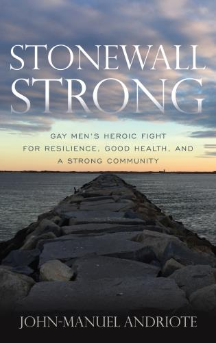 Cover image for the book Stonewall Strong: Gay Men's Heroic Fight for Resilience, Good Health, and a Strong Community