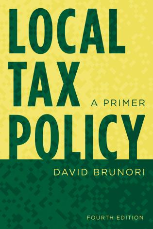 Cover image for the book Local Tax Policy: A Primer, Fourth Edition