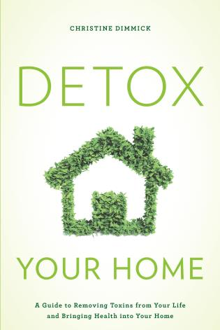 Cover image for the book Detox Your Home: A Guide to Removing Toxins from Your Life and Bringing Health into Your Home