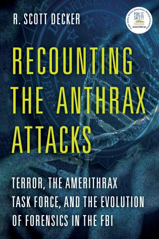 Cover image for the book Recounting the Anthrax Attacks: Terror, the Amerithrax Task Force, and the Evolution of Forensics in the FBI