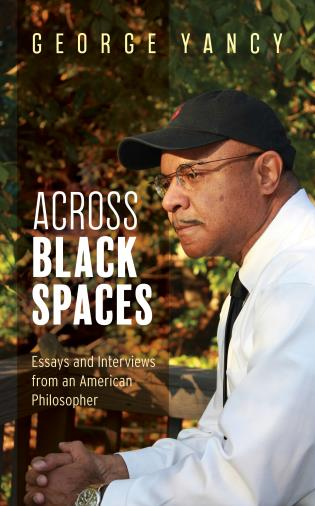 Cover image for the book Across Black Spaces: Essays and Interviews from an American Philosopher