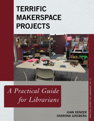 Cover image for the book Terrific Makerspace Projects: A Practical Guide for Librarians