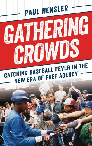 Cover image for the book Gathering Crowds: Catching Baseball Fever in the New Era of Free Agency