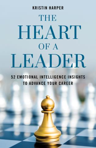 Cover image for the book The Heart of a Leader: Fifty-Two Emotional Intelligence Insights to Advance Your Career