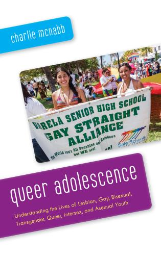 Cover image for the book Queer Adolescence: Understanding the Lives of Lesbian, Gay, Bisexual, Transgender, Queer, Intersex, and Asexual Youth
