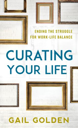 Cover image for the book Curating Your Life: Ending the Struggle for Work-Life Balance
