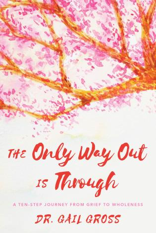 Cover image for the book The Only Way Out is Through: A Ten-Step Journey from Grief to Wholeness