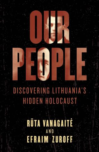 Cover image for the book Our People: Discovering Lithuania's Hidden Holocaust