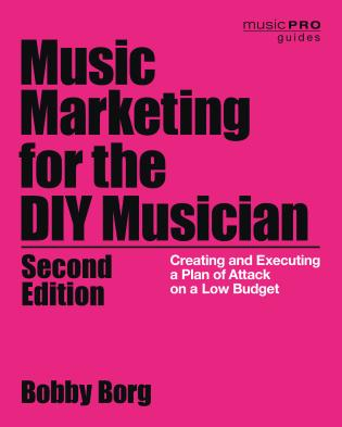 Cover image for the book Music Marketing for the DIY Musician: Creating and Executing a Plan of Attack on a Low Budget, 2nd Edition