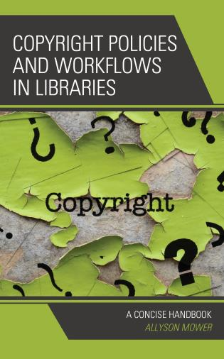 Cover image for the book Copyright Policies and Workflows in Libraries: A Concise Handbook