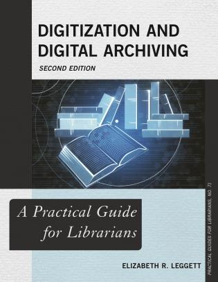 Cover image for the book Digitization and Digital Archiving: A Practical Guide for Librarians, Second Edition