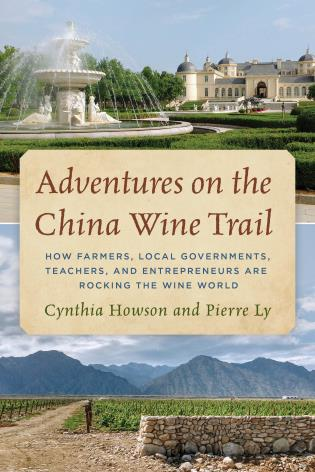Cover image for the book Adventures on the China Wine Trail: How Farmers, Local Governments, Teachers, and Entrepreneurs Are Rocking the Wine World