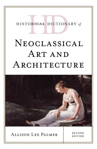 Cover image for the book Historical Dictionary of Neoclassical Art and Architecture, Second Edition