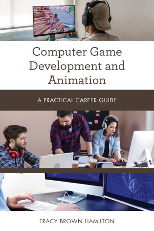 Cover image for the book Computer Game Development and Animation: A Practical Career Guide