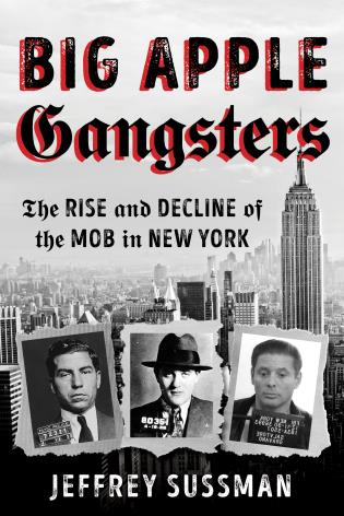 Cover image for the book Big Apple Gangsters: The Rise and Decline of the Mob in New York