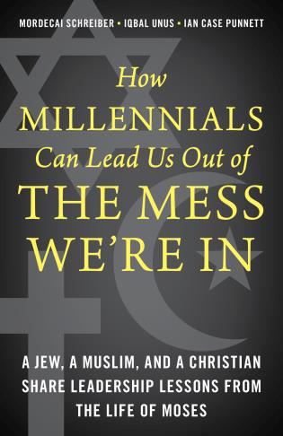 Cover image for the book How Millennials Can Lead Us Out of the Mess We're In: A Jew, a Muslim, and a Christian Share Leadership Lessons from the Life of Moses