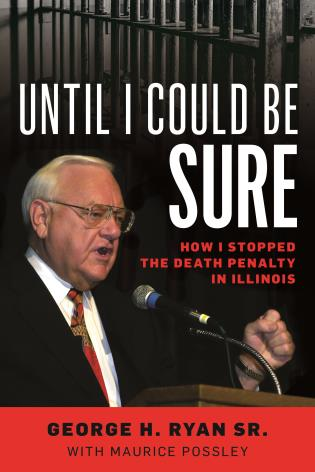 Cover image for the book Until I Could Be Sure: How I Stopped the Death Penalty in Illinois