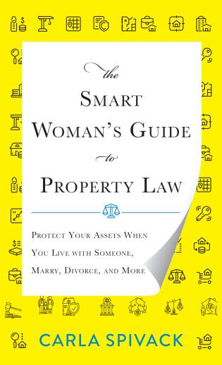 Cover image for the book The Smart Woman's Guide to Property Law: Protect Your Assets When You Live with Someone, Marry, Divorce, and More