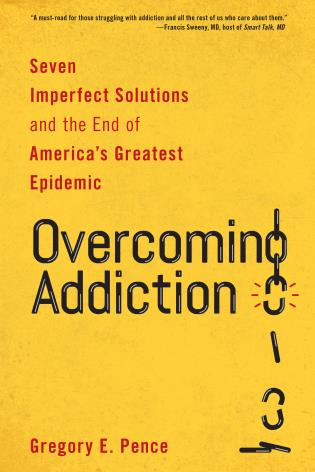 Cover image for the book Overcoming Addiction: Seven Imperfect Solutions and the End of America's Greatest Epidemic
