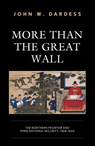 Cover image for the book More Than the Great Wall: The Northern Frontier and Ming National Security, 1368–1644