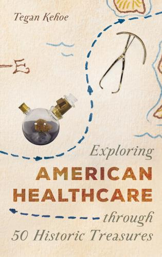 Cover image for the book Exploring American Healthcare through 50 Historic Treasures