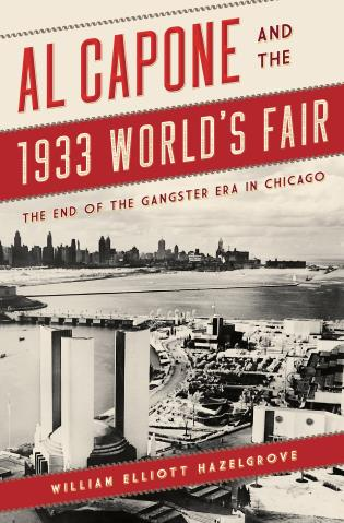 Cover image for the book Al Capone and the 1933 World's Fair: The End of the Gangster Era in Chicago