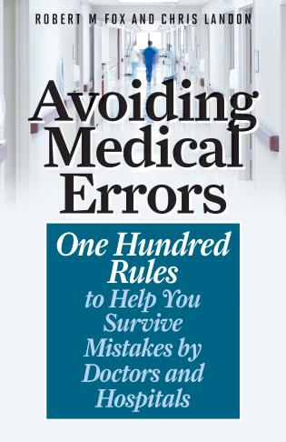 Cover image for the book Avoiding Medical Errors: One Hundred Rules to Help You Survive Mistakes by Doctors and Hospitals