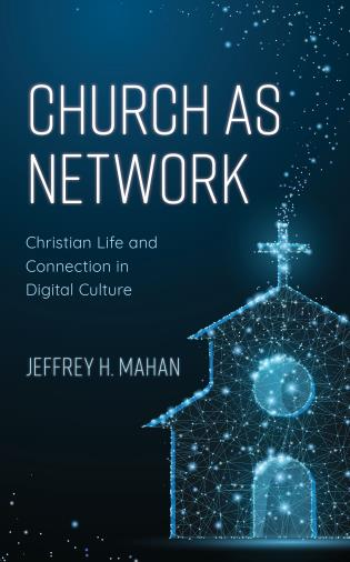 Cover image for the book Church as Network: Christian Life and Connection in Digital Culture