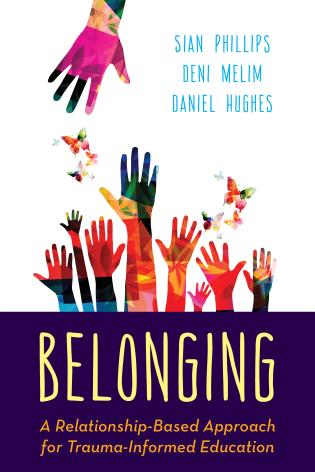 Cover image for the book Belonging: A Relationship-Based Approach for Trauma-Informed Education