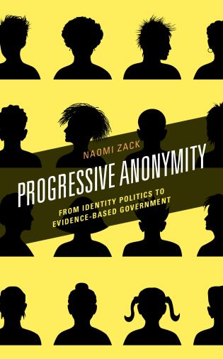 Cover image for the book Progressive Anonymity: From Identity Politics to Evidence-Based Government