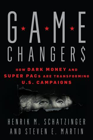 Cover image for the book Game Changers: How Dark Money and Super PACs Are Transforming U.S. Campaigns
