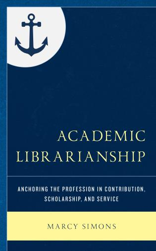 Cover image for the book Academic Librarianship: Anchoring the Profession in Contribution, Scholarship, and Service