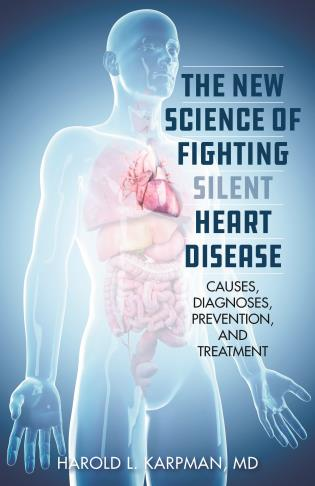 Cover image for the book The New Science of Fighting Silent Heart Disease: Causes, Diagnoses, Prevention, and Treatments