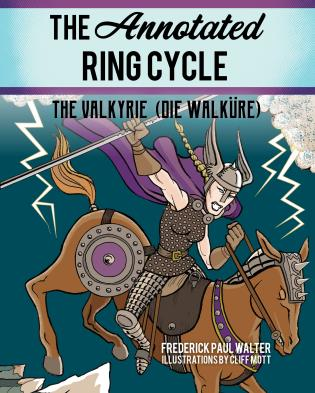 Cover image for the book The Annotated Ring Cycle: The Valkyrie (Die Walküre)
