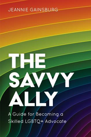 Cover image for the book The Savvy Ally: A Guide for Becoming a Skilled LGBTQ+ Advocate
