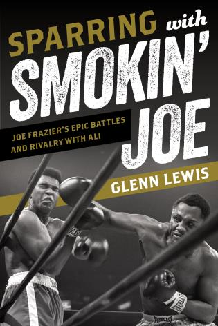 Cover image for the book Sparring with Smokin' Joe: Joe Frazier's Epic Battles and Rivalry with Ali