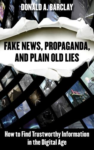 Cover image for the book Fake News, Propaganda, and Plain Old Lies: How to Find Trustworthy Information in the Digital Age