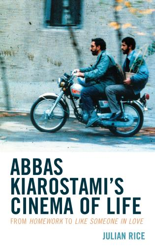 Cover image for the book Abbas Kiarostami's Cinema of Life: From Homework to Like Someone in Love