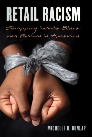 Cover image for the book Retail Racism: Shopping While Black and Brown in America