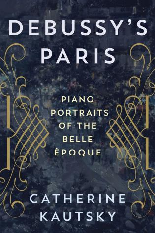 Cover image for the book Debussy's Paris: Piano Portraits of the Belle Époque