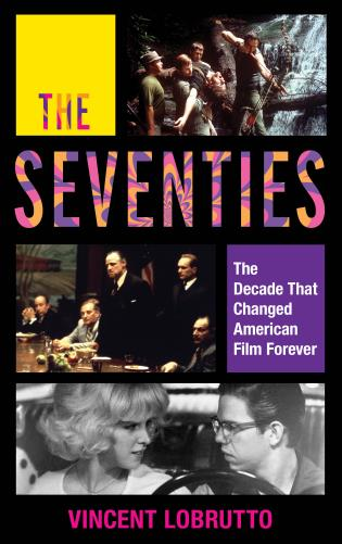 Cover image for the book The Seventies: The Decade That Changed American Film Forever
