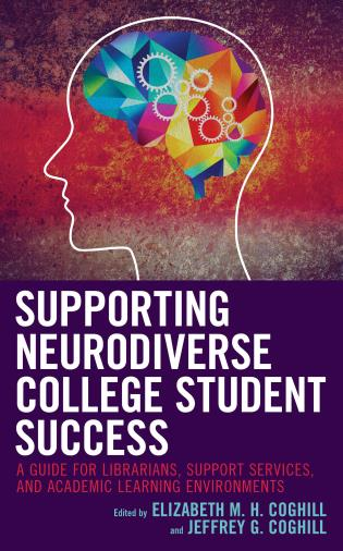 Cover image for the book Supporting Neurodiverse College Student Success: A Guide for Librarians, Student Support Services, and Academic Learning Environments
