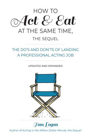 Cover image for the book How to Act & Eat at the Same Time, the Sequel: The Do's and Don'ts of Landing a Professional Acting Job, Updated and Expanded
