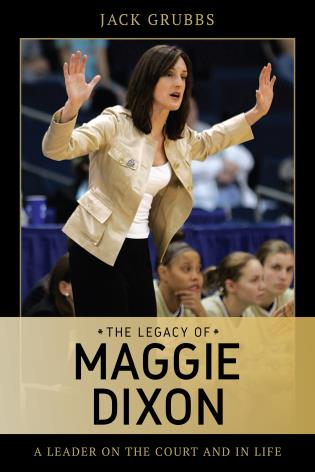 Cover image for the book The Legacy of Maggie Dixon: A Leader on the Court and in Life