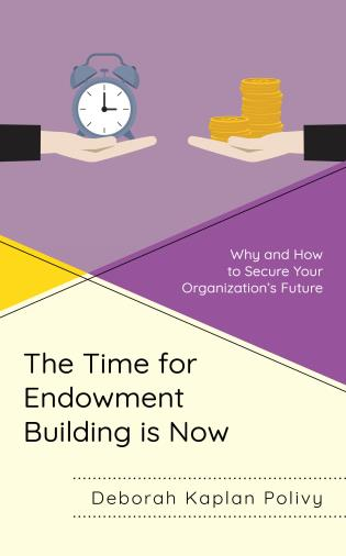 Cover image for the book The Time for Endowment Building Is Now: Why and How to Secure Your Organization's Future