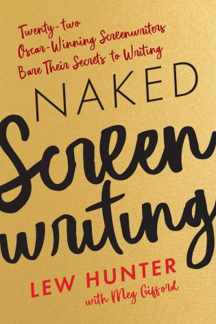 Cover image for the book Naked Screenwriting: Twenty-two Oscar-Winning Screenwriters Bare Their Secrets to Writing