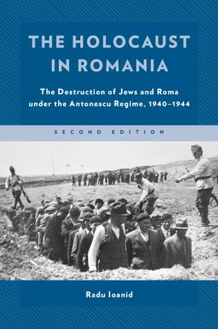 Cover image for the book The Holocaust in Romania: The Destruction of Jews and Roma under the Antonescu Regime, 1940–1944, Second Edition