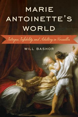Cover image for the book Marie Antoinette's World: Intrigue, Infidelity, and Adultery in Versailles