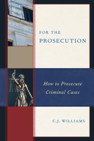 Cover image for the book For the Prosecution: How to Prosecute Criminal Cases